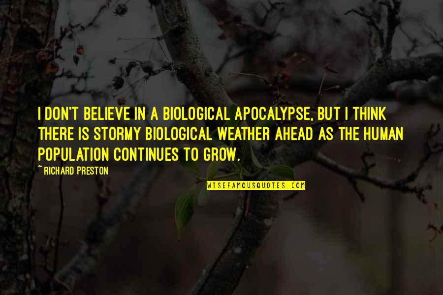 Stormy's Quotes By Richard Preston: I don't believe in a biological apocalypse, but