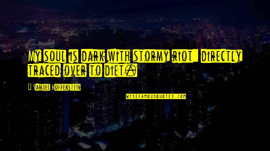 Stormy's Quotes By Samuel Hoffenstein: My soul is dark with stormy riot: directly