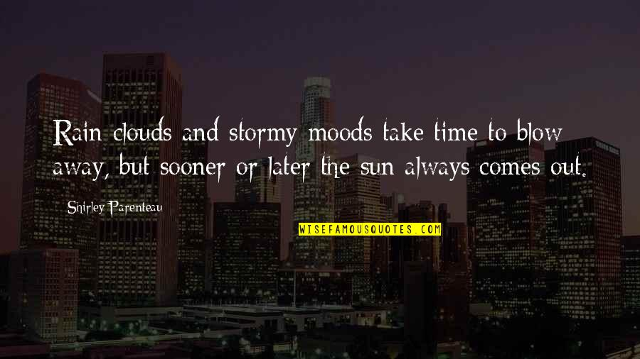 Stormy's Quotes By Shirley Parenteau: Rain clouds and stormy moods take time to