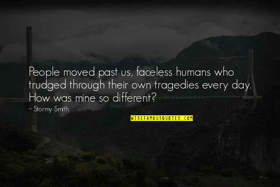Stormy's Quotes By Stormy Smith: People moved past us, faceless humans who trudged