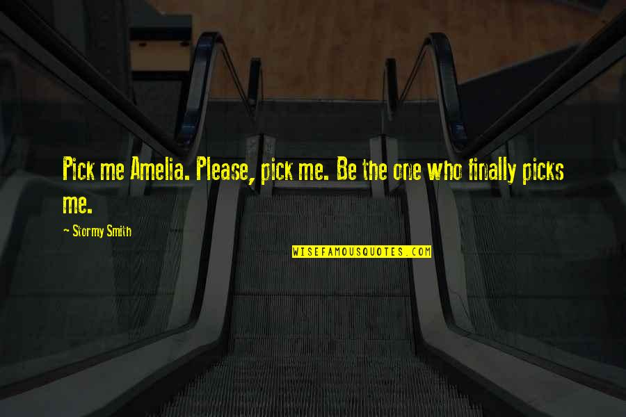 Stormy's Quotes By Stormy Smith: Pick me Amelia. Please, pick me. Be the