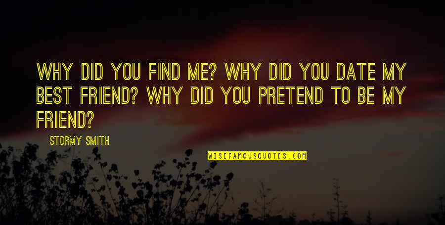 Stormy's Quotes By Stormy Smith: Why did you find me? Why did you
