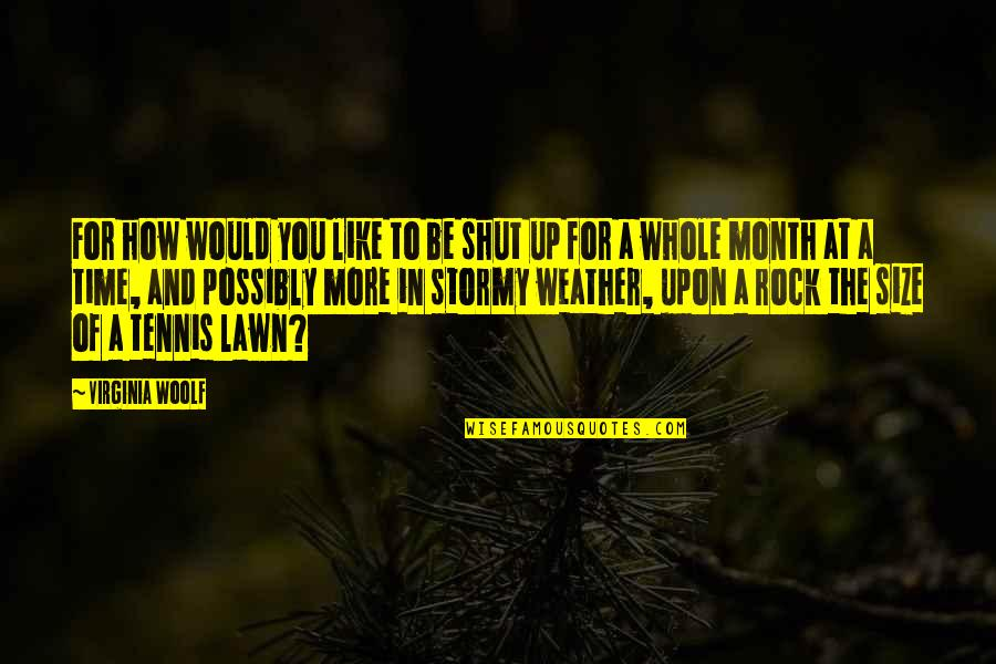 Stormy's Quotes By Virginia Woolf: For how would you like to be shut