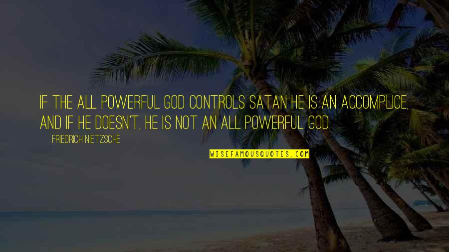 Story Continues Quotes By Friedrich Nietzsche: If the all powerful god controls satan he