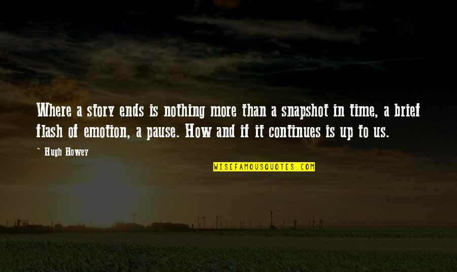 Story Continues Quotes By Hugh Howey: Where a story ends is nothing more than