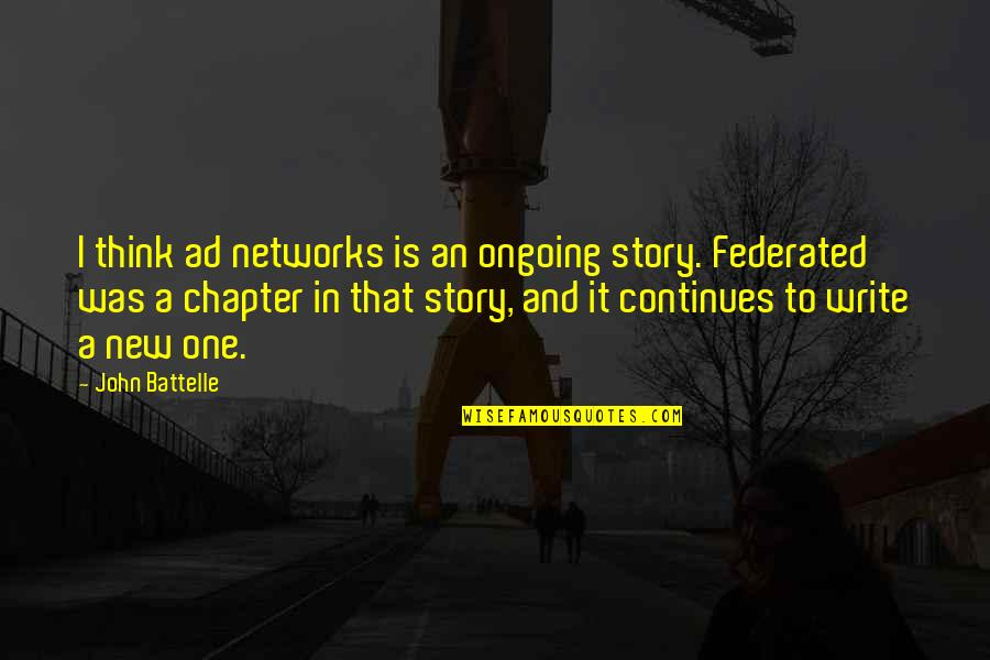 Story Continues Quotes By John Battelle: I think ad networks is an ongoing story.