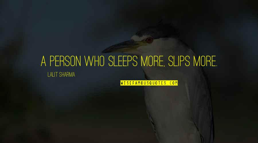 Story Continues Quotes By Lalit Sharma: A person who Sleeps more, Slips More.