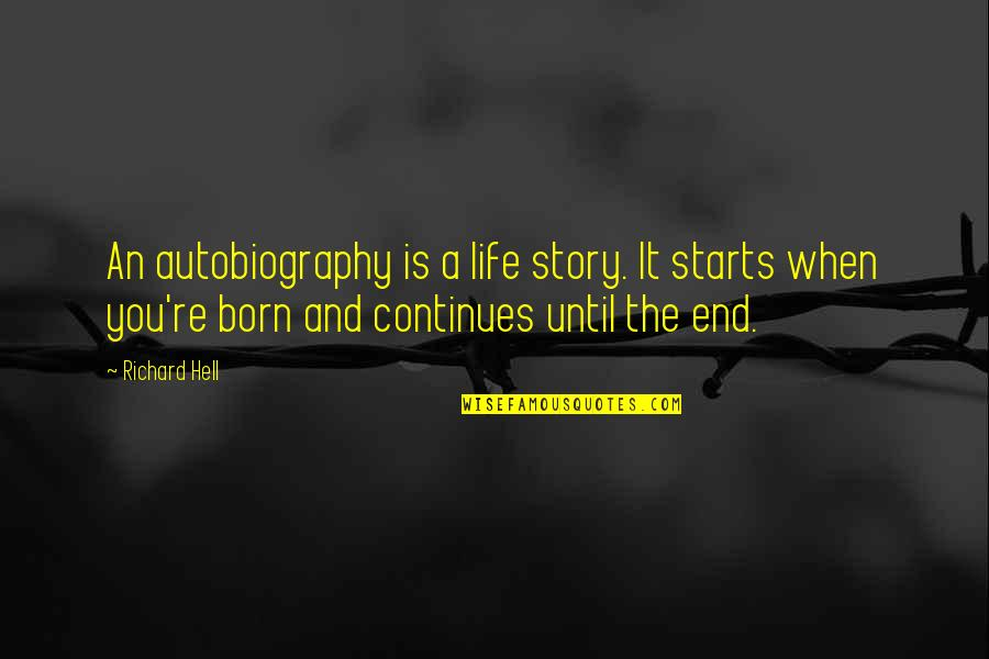 Story Continues Quotes By Richard Hell: An autobiography is a life story. It starts