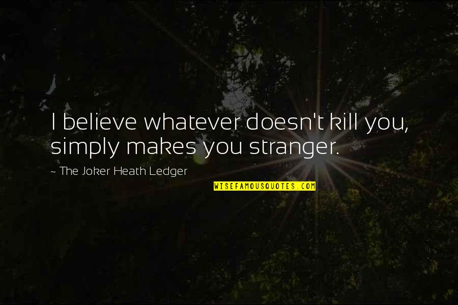 Story Continues Quotes By The Joker Heath Ledger: I believe whatever doesn't kill you, simply makes