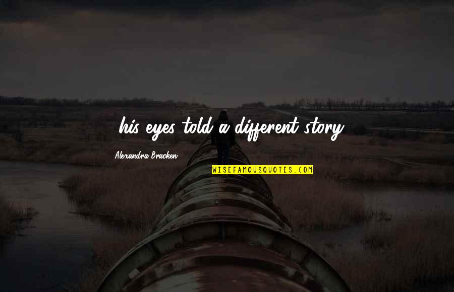 Story In Eyes Quotes By Alexandra Bracken: ...his eyes told a different story.