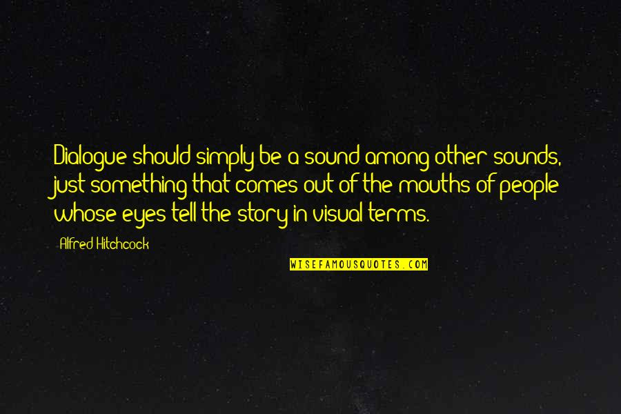 Story In Eyes Quotes By Alfred Hitchcock: Dialogue should simply be a sound among other