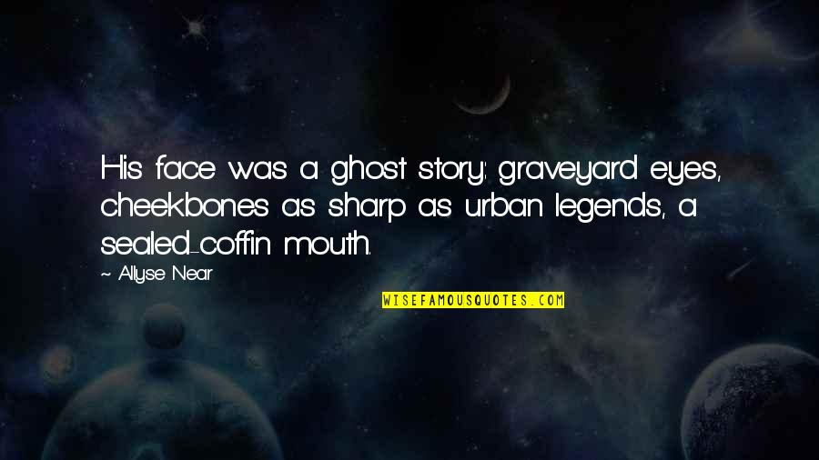 Story In Eyes Quotes By Allyse Near: His face was a ghost story: graveyard eyes,