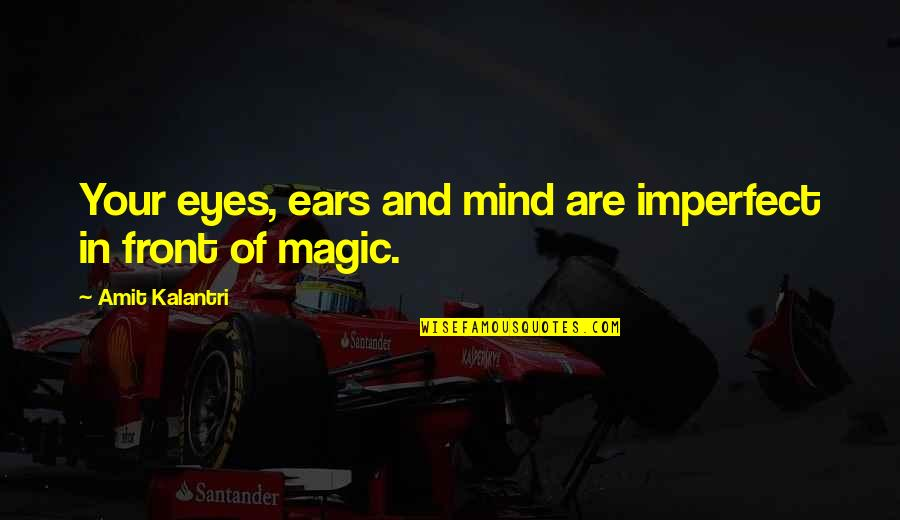 Story In Eyes Quotes By Amit Kalantri: Your eyes, ears and mind are imperfect in