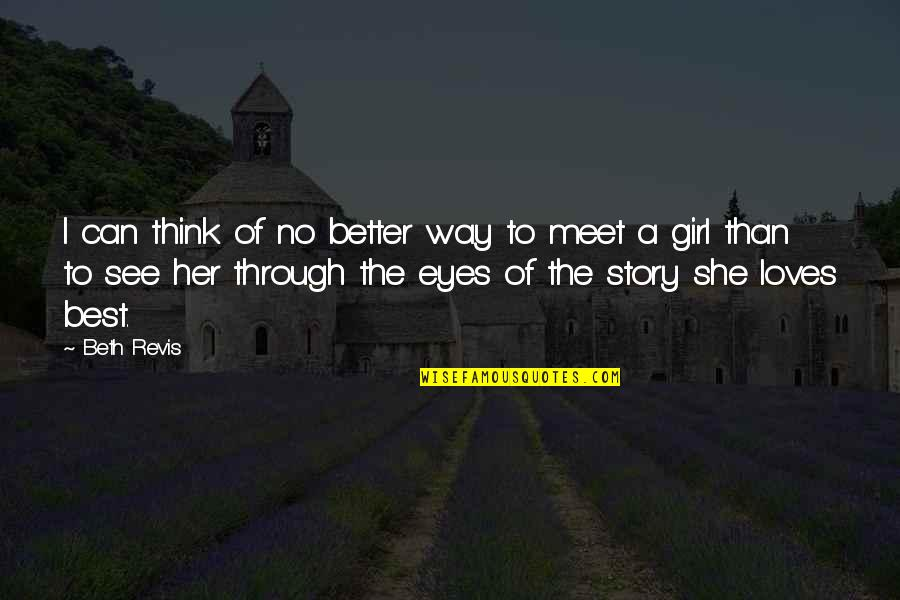 Story In Eyes Quotes By Beth Revis: I can think of no better way to