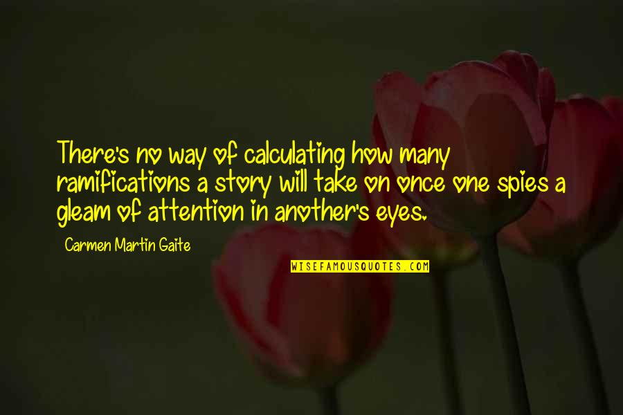 Story In Eyes Quotes By Carmen Martin Gaite: There's no way of calculating how many ramifications