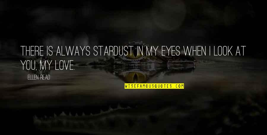 Story In Eyes Quotes By Ellen Read: There is always stardust in my eyes when