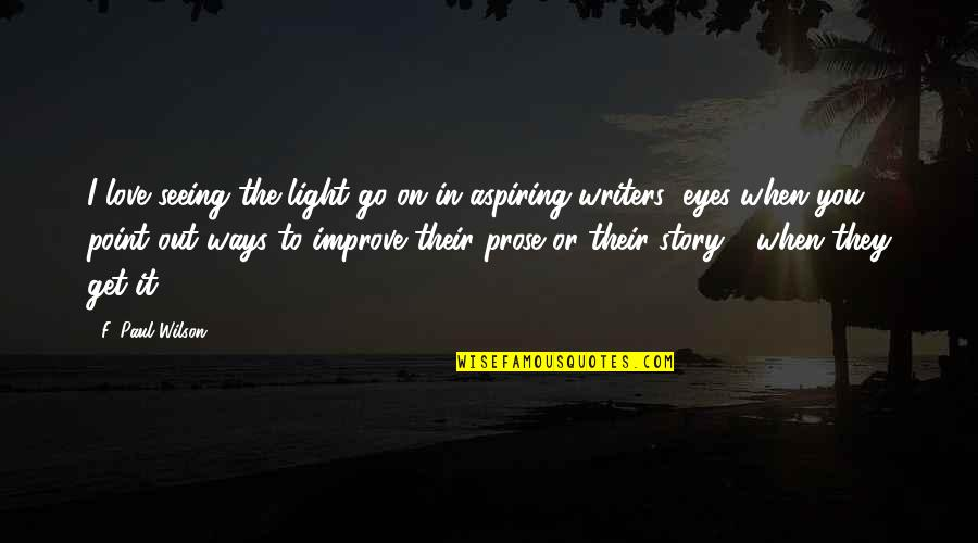 Story In Eyes Quotes By F. Paul Wilson: I love seeing the light go on in