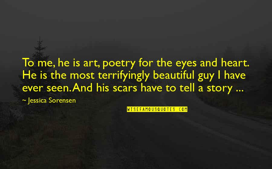 Story In Eyes Quotes By Jessica Sorensen: To me, he is art, poetry for the