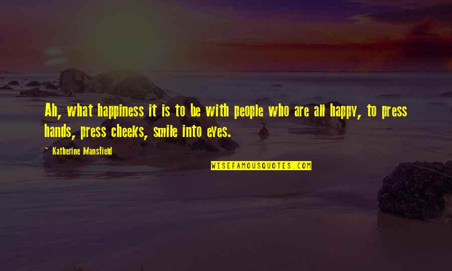 Story In Eyes Quotes By Katherine Mansfield: Ah, what happiness it is to be with