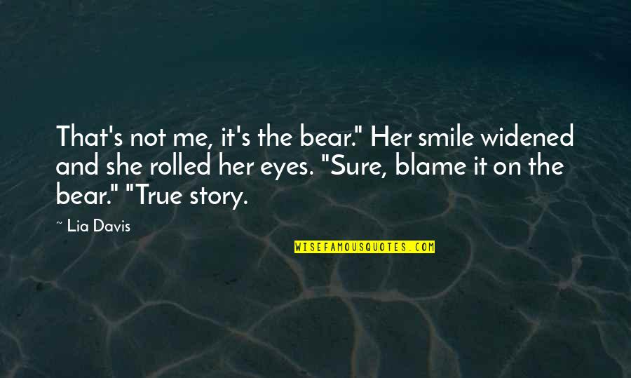 """Story In Eyes Quotes By Lia Davis: That's not me, it's the bear."""" Her smile"""