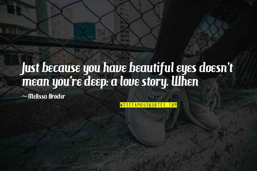 Story In Eyes Quotes By Melissa Broder: Just because you have beautiful eyes doesn't mean
