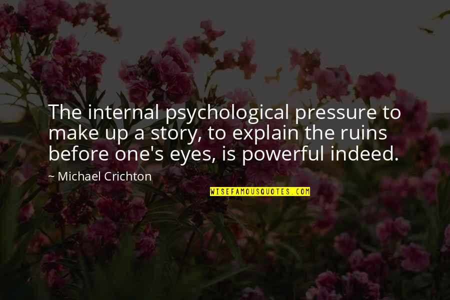 Story In Eyes Quotes By Michael Crichton: The internal psychological pressure to make up a