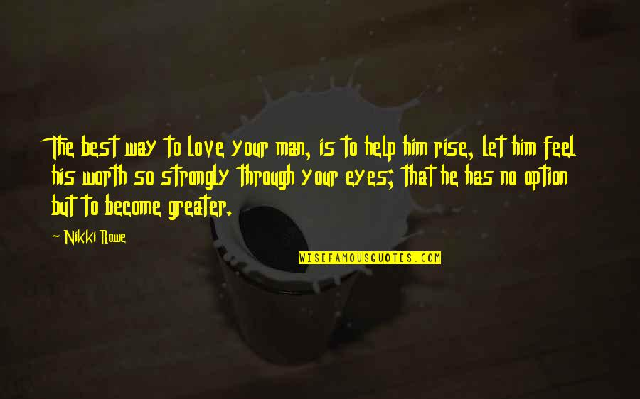 Story In Eyes Quotes By Nikki Rowe: The best way to love your man, is