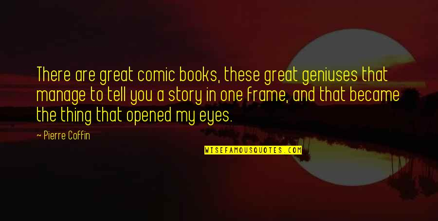 Story In Eyes Quotes By Pierre Coffin: There are great comic books, these great geniuses