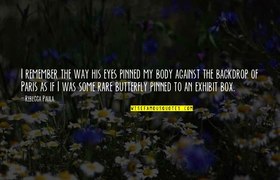Story In Eyes Quotes By Rebecca Paula: I remember the way his eyes pinned my