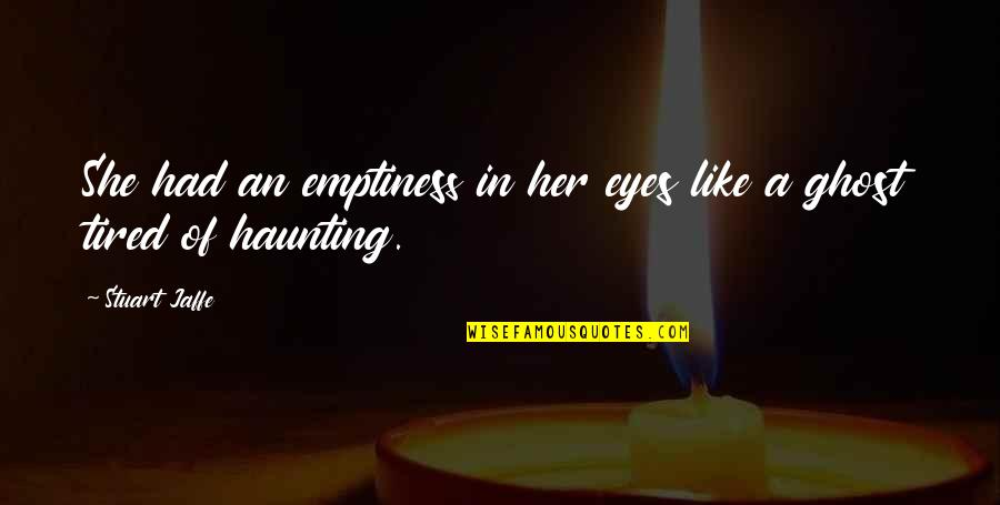 Story In Eyes Quotes By Stuart Jaffe: She had an emptiness in her eyes like