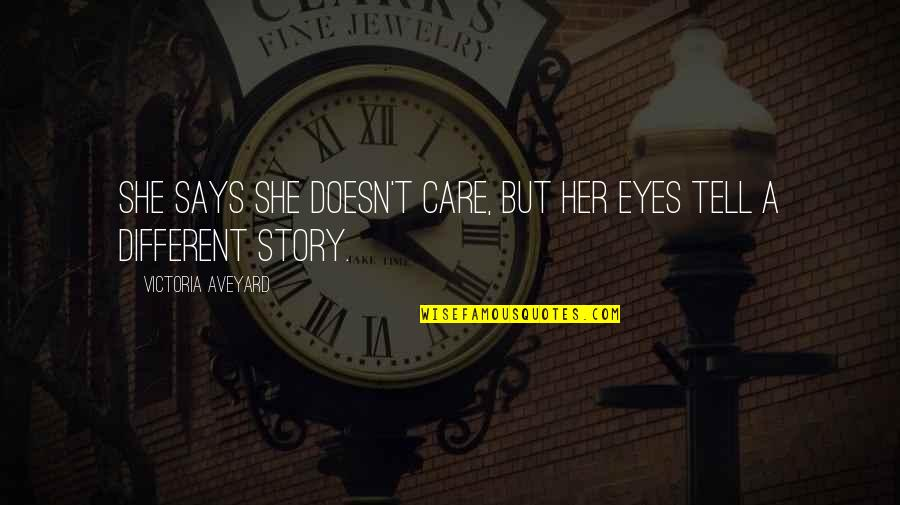 Story In Eyes Quotes By Victoria Aveyard: She says she doesn't care, but her eyes