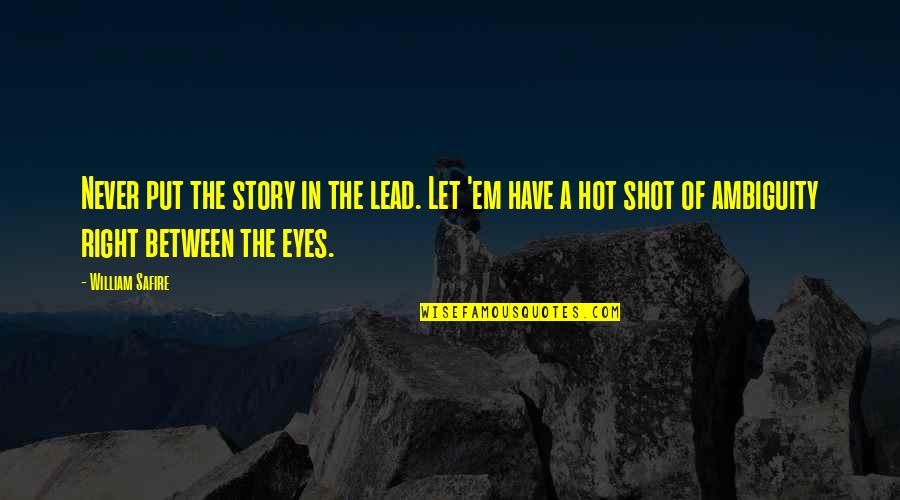 Story In Eyes Quotes By William Safire: Never put the story in the lead. Let