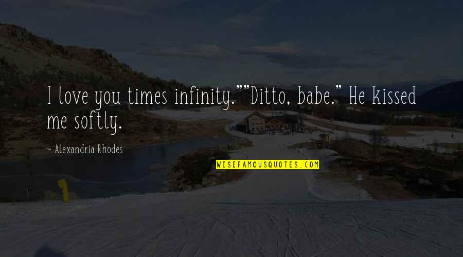 """Story Love Quotes By Alexandria Rhodes: I love you times infinity.""""""""Ditto, babe."""" He kissed"""