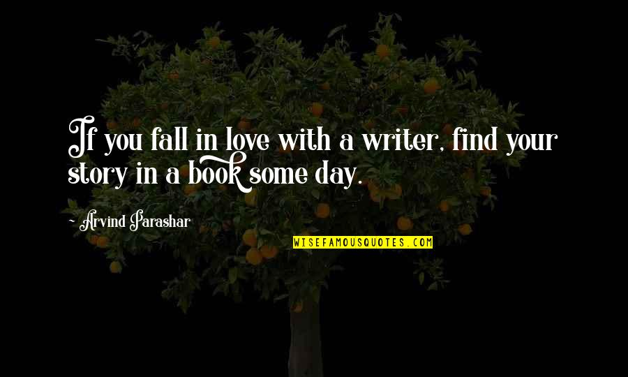 Story Love Quotes By Arvind Parashar: If you fall in love with a writer,