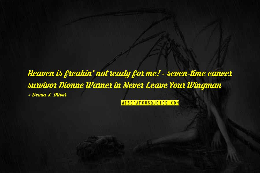 Story Love Quotes By Deana J. Driver: Heaven is freakin' not ready for me! -