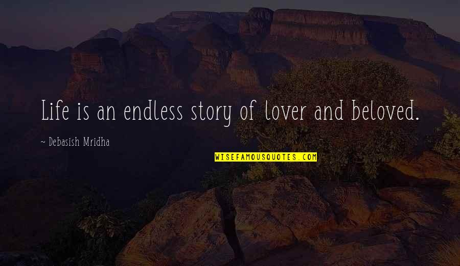 Story Love Quotes By Debasish Mridha: Life is an endless story of lover and