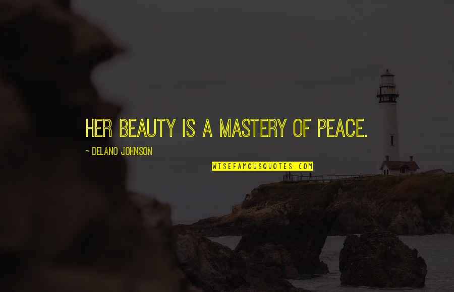 Story Love Quotes By Delano Johnson: Her beauty is a mastery of peace.