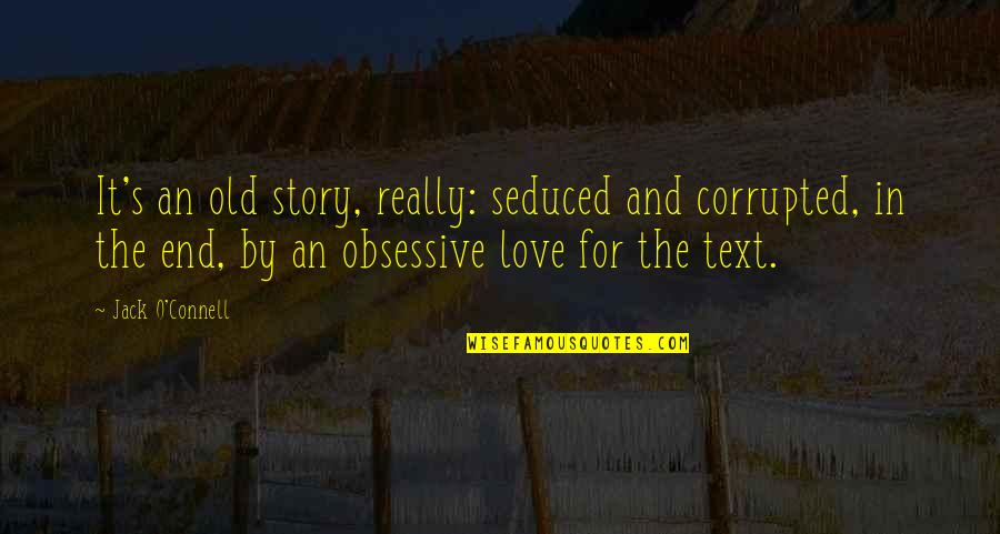 Story Love Quotes By Jack O'Connell: It's an old story, really: seduced and corrupted,