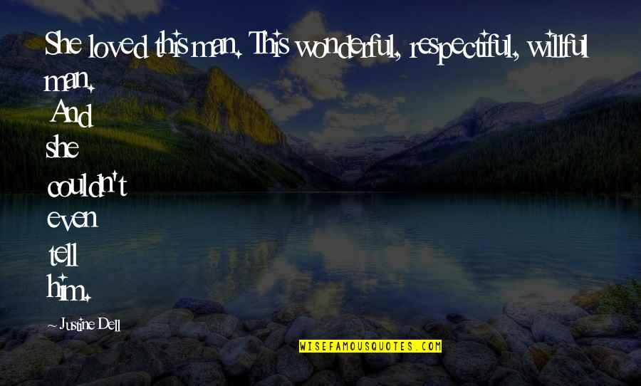 Story Love Quotes By Justine Dell: She loved this man. This wonderful, respectiful, willful