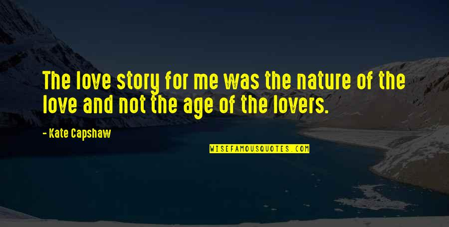 Story Love Quotes By Kate Capshaw: The love story for me was the nature