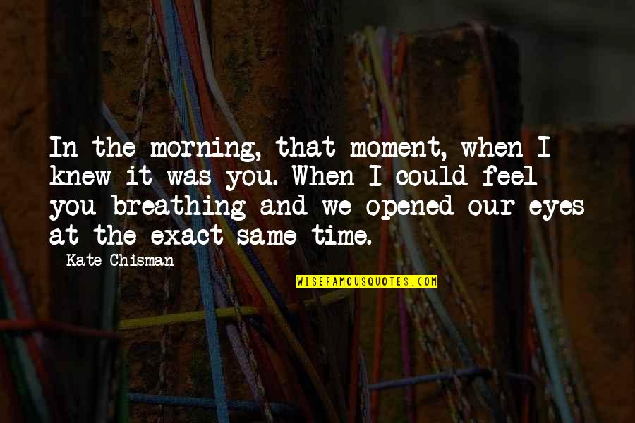 Story Love Quotes By Kate Chisman: In the morning, that moment, when I knew