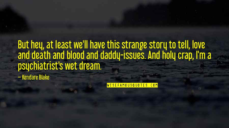 Story Love Quotes By Kendare Blake: But hey, at least we'll have this strange