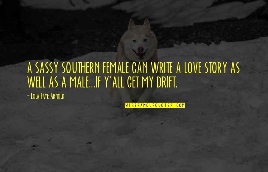 Story Love Quotes By Lola Faye Arnold: A SASSY SOUTHERN FEMALE CAN WRITE A LOVE