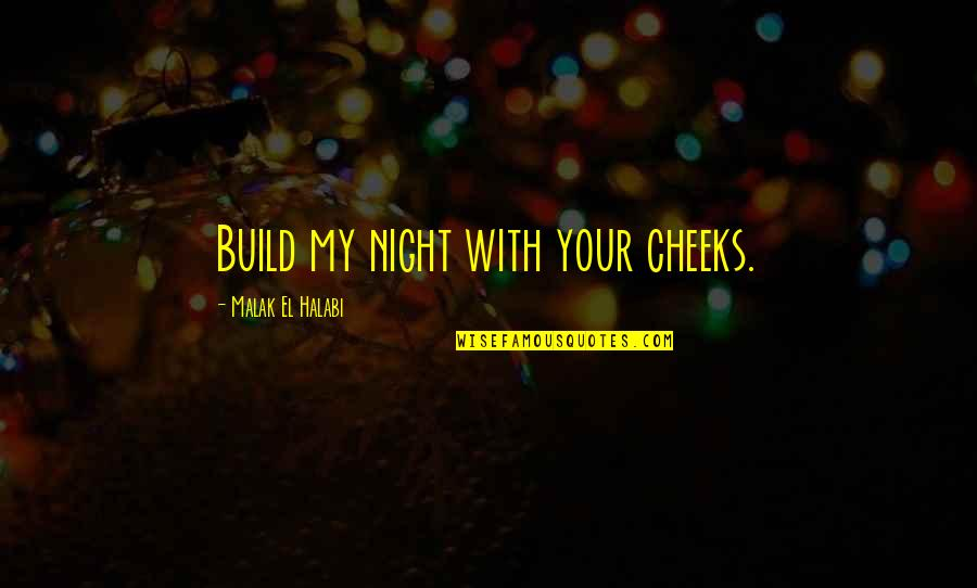 Story Love Quotes By Malak El Halabi: Build my night with your cheeks.