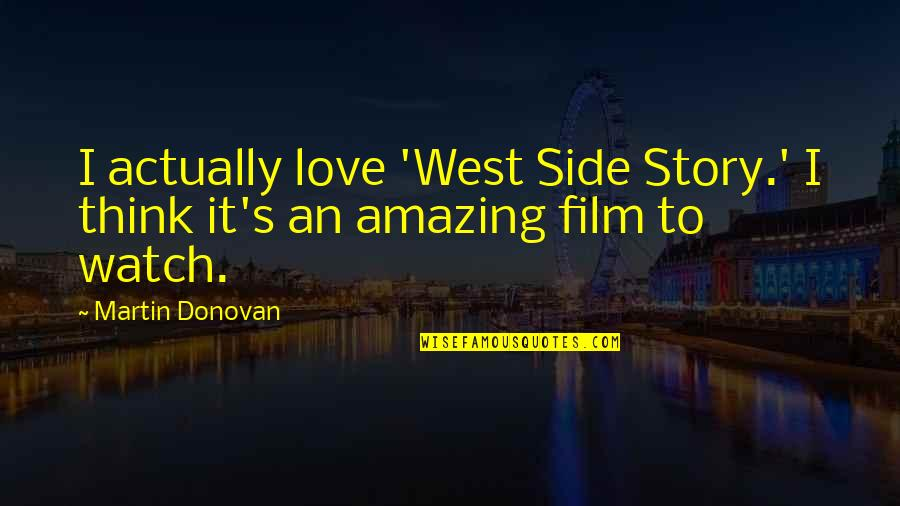 Story Love Quotes By Martin Donovan: I actually love 'West Side Story.' I think