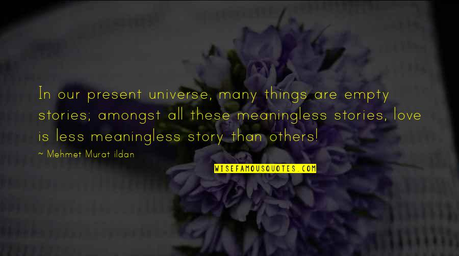 Story Love Quotes By Mehmet Murat Ildan: In our present universe, many things are empty