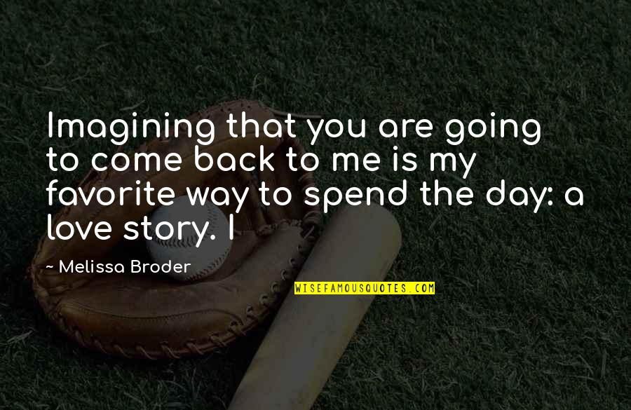 Story Love Quotes By Melissa Broder: Imagining that you are going to come back