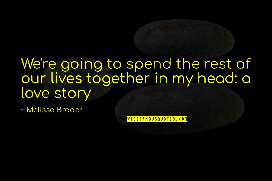 Story Love Quotes By Melissa Broder: We're going to spend the rest of our
