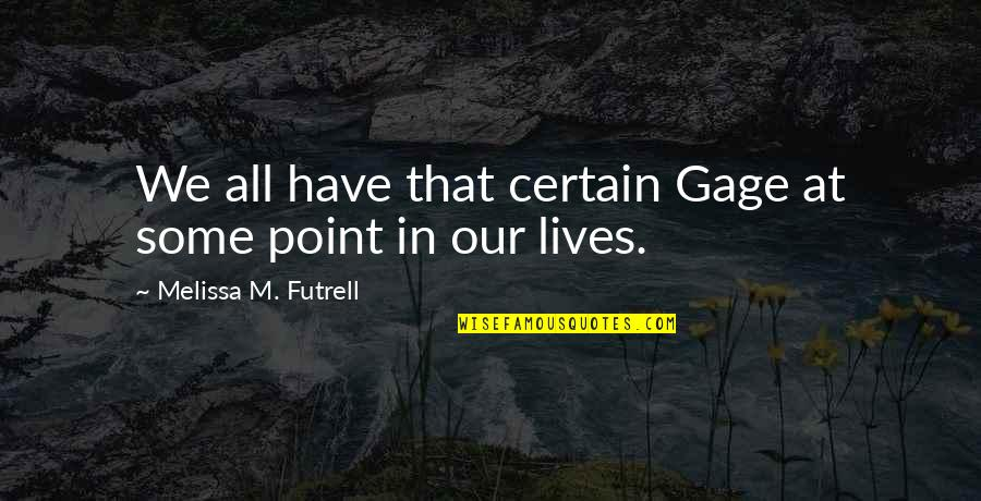 Story Love Quotes By Melissa M. Futrell: We all have that certain Gage at some