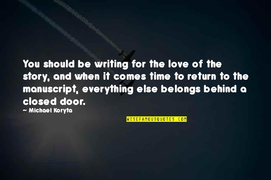 Story Love Quotes By Michael Koryta: You should be writing for the love of